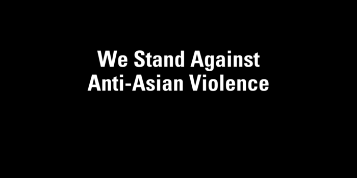 We Stand Against Anti-Asian Violence